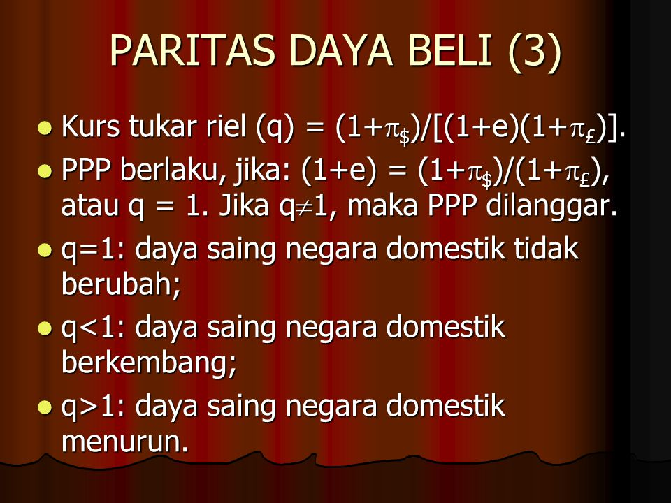PARITAS DAYA BELI (3) Kurs tukar riel (q) = (1+$)/[(1+e)(1+£)].
